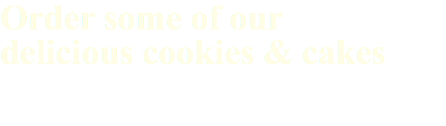Order some of our delicious cookies & cakes